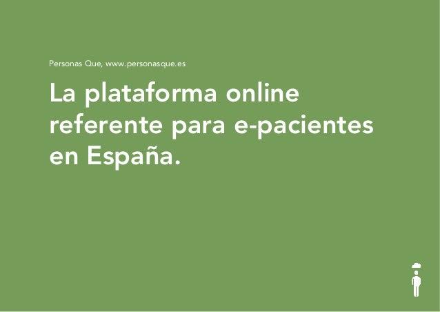 © PEOPLE WHO GLOBAL 2015 La plataforma online referente para e-pacientes en España. Personas Que, www.personasque.es
