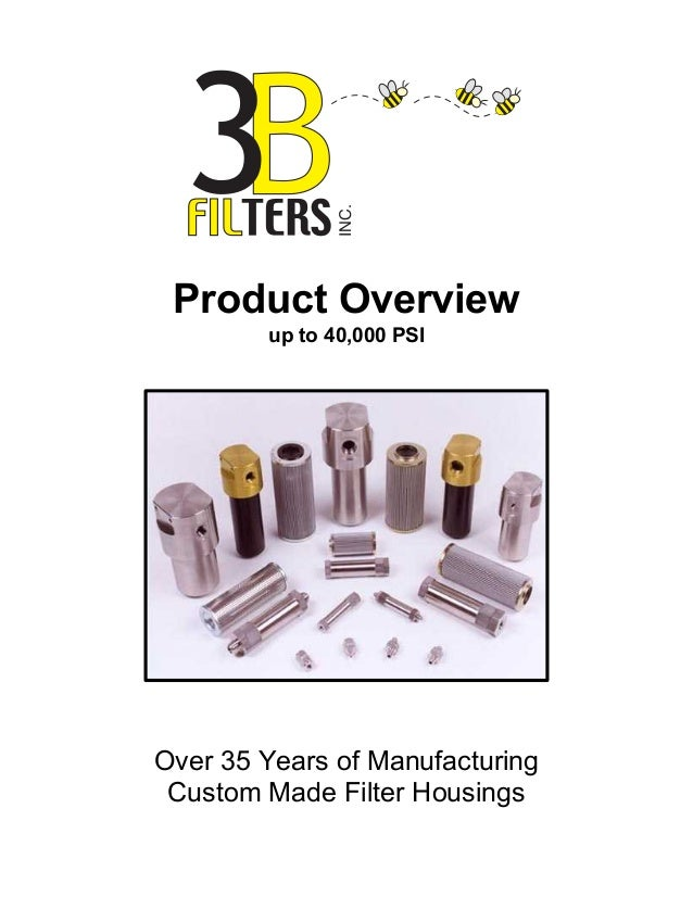 Product Overview up to 40,000 PSI Over 35 Years of Manufacturing Custom Made Filter Housings INC.