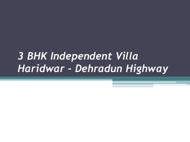 3 BHK Independent Villa  Haridwar – Dehradun Highway