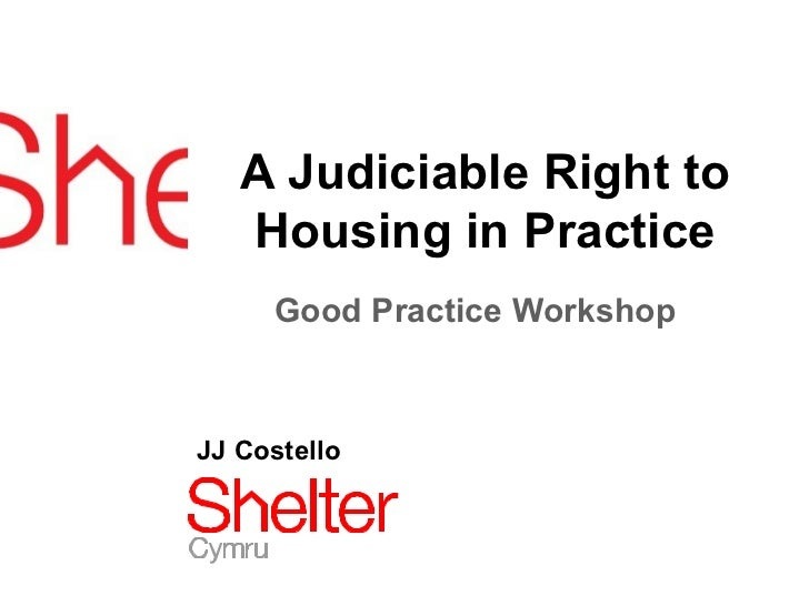 A Judiciable Right to   Housing in Practice     Good Practice WorkshopJJ Costello