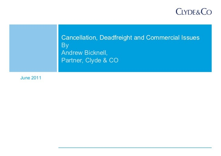 Cancellation, Deadfreight and Commercial Issues            By            Andrew Bicknell,            Partner, Clyde & COJu...