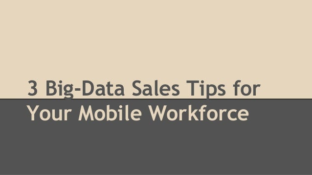 3 Big-Data Sales Tips for Your Mobile Workforce
