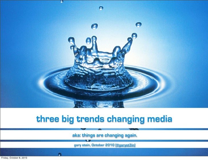 three big trends changing media                                  aka: things are changing again.                          ...