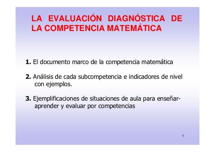 LA EVALUACIÓN DIAGNÓSTICA DE   LA COMPETENCIA MATEMÁTICA    1. El documento marco de la competencia matemática  2. Análisi...