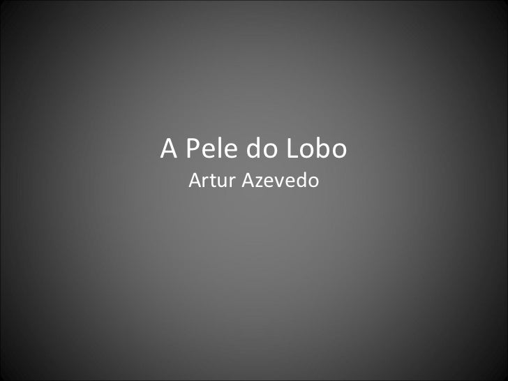 A Pele do Lobo  Artur Azevedo