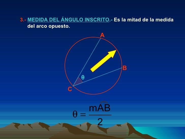 3.-  MEDIDA DEL ÁNGULO INSCRITO .-  Es la mitad de la medida  del arco opuesto.  A B C