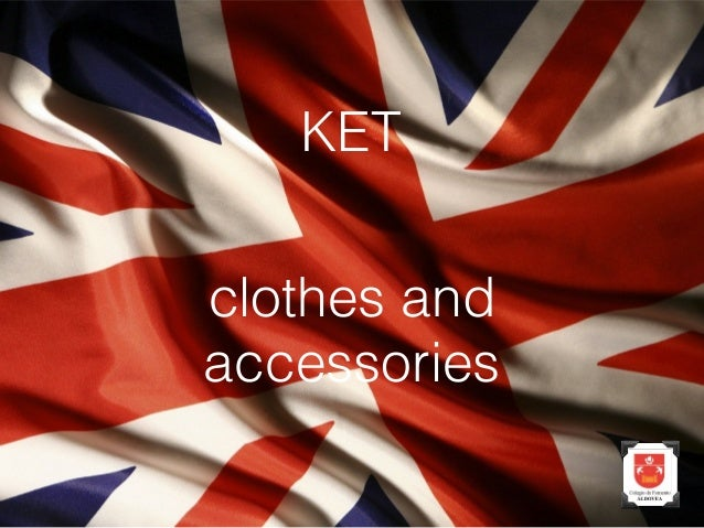 KET clothes and accessories