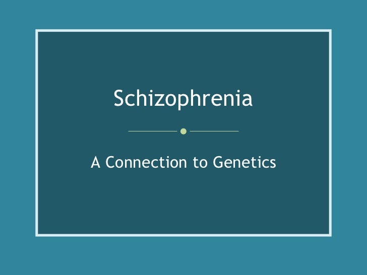 Schizophrenia A Connection to Genetics