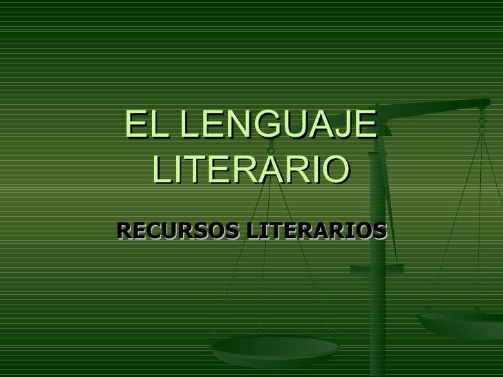 EL LENGUAJE LITERARIO RECURSOS LITERARIOS