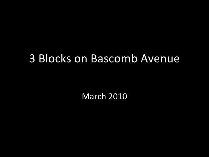 3 Blocks on Bascomb Avenue March 2010
