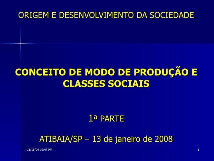 ORIGEM E DESENVOLVIMENTO DA SOCIEDADE CONCEITO DE MODO DE PRODUÇÃO E CLASSES SOCIAIS 1 ª PARTE ATIBAIA/SP – 13 de janeiro ...