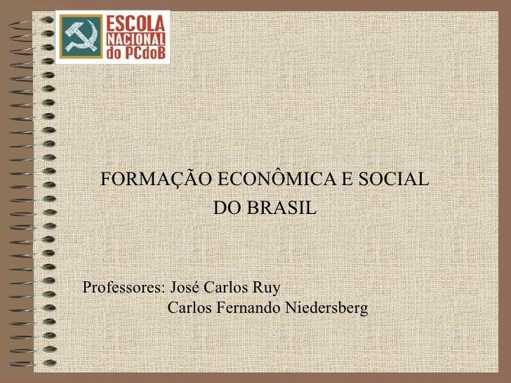 FORMAÇÃO ECONÔMICA E SOCIAL DO BRASIL Professores: José Carlos Ruy Carlos Fernando Niedersberg