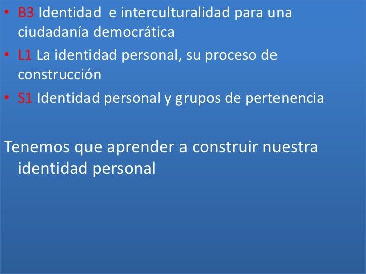 B3 Identidad  e interculturalidad para una ciudadanía democrática<br />L1 La identidad personal, su proceso de construcció...