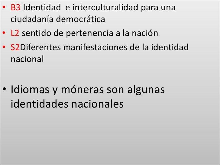 B3 Identidad  e interculturalidad para una ciudadanía democrática<br />L2 sentido de pertenencia a la nación<br />S2Difere...