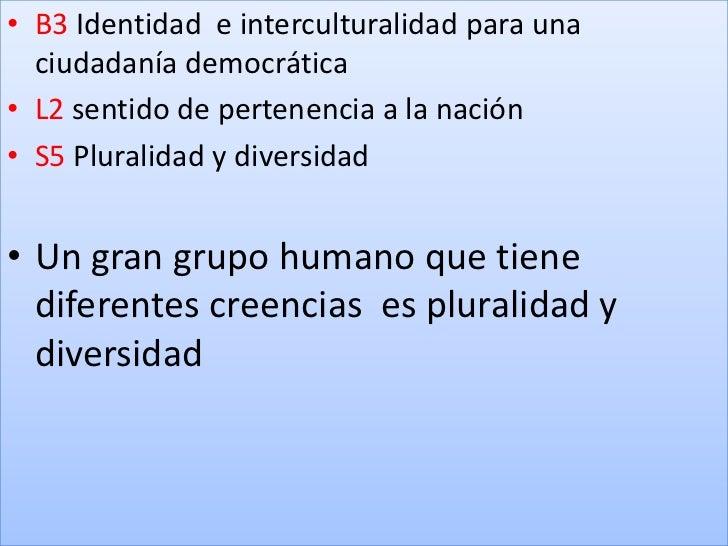 B3 Identidad  e interculturalidad para una ciudadanía democrática<br />L2 sentido de pertenencia a la nación<br />S5 Plura...