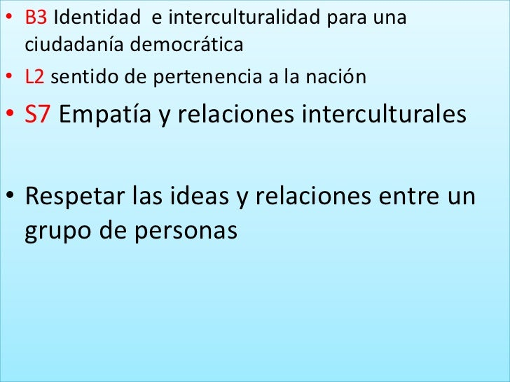 B3 Identidad  e interculturalidad para una ciudadanía democrática<br />L2 sentido de pertenencia a la nación<br />S7 Empat...