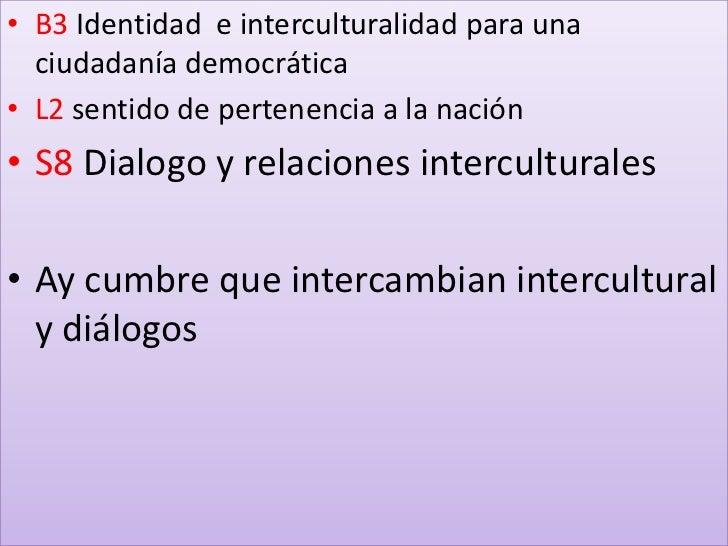 B3 Identidad  e interculturalidad para una ciudadanía democrática<br />L2 sentido de pertenencia a la nación<br />S8 Dialo...