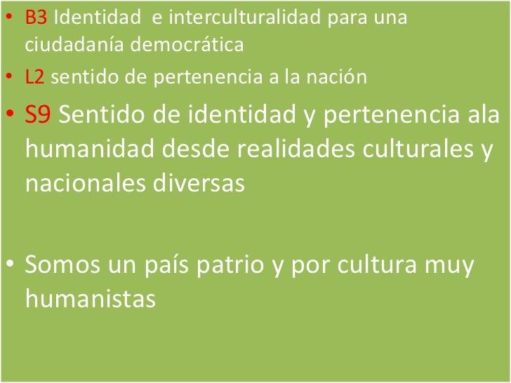 B3 Identidad  e interculturalidad para una ciudadanía democrática<br />L2 sentido de pertenencia a la nación<br />S9 Senti...