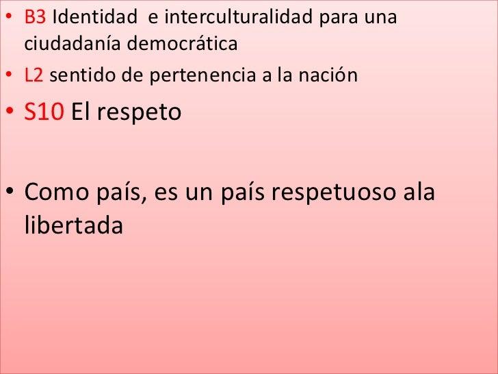 B3 Identidad  e interculturalidad para una ciudadanía democrática<br />L2 sentido de pertenencia a la nación<br />S10 El r...