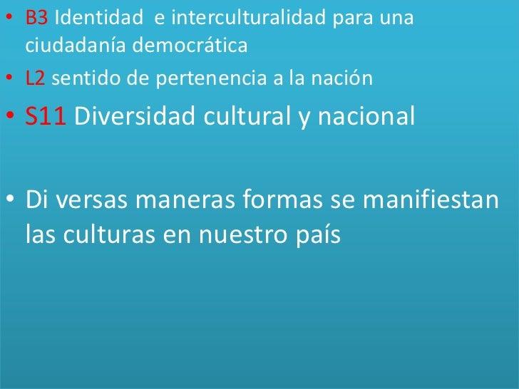 B3 Identidad  e interculturalidad para una ciudadanía democrática<br />L2 sentido de pertenencia a la nación<br />S11 Dive...