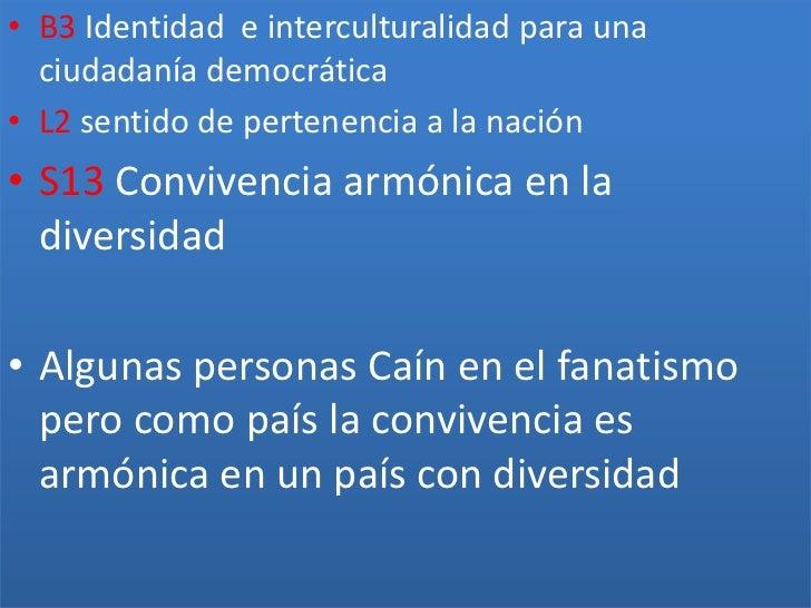 B3 Identidad  e interculturalidad para una ciudadanía democrática<br />L2 sentido de pertenencia a la nación<br />S13 Conv...