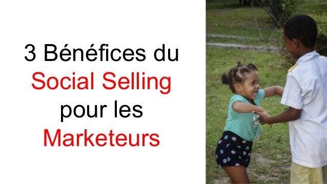 3 Bénéfices du Social Selling pour les Marketeurs