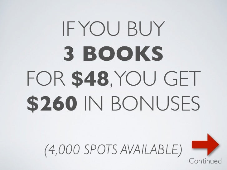 IF YOU BUY   3 BOOKSFOR $48, YOU GET$260 IN BONUSES (4,000 SPOTS AVAILABLE)                           Continued