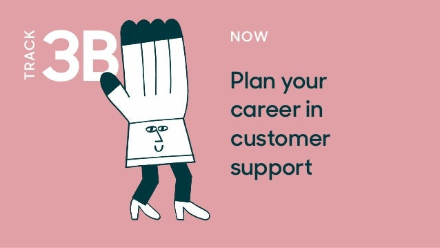 3B TRACK NOW Plan your  career in customer support