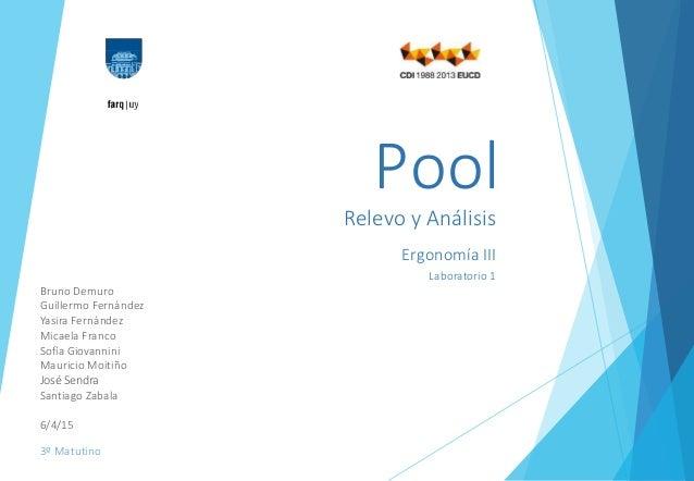 Relevo y Análisis Ergonomía III Laboratorio 1 Pool Bruno Demuro Guillermo Fernández Yasira Fernández Micaela Franco Sofía ...