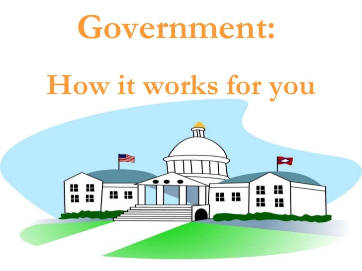 Government:  How it works for you