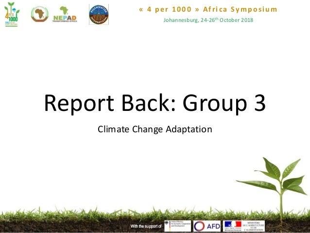 « 4 per 1000 » Africa Symposium Johannesburg, 24-26th October 2018 With the support ofWith the support of Report Back: Gro...
