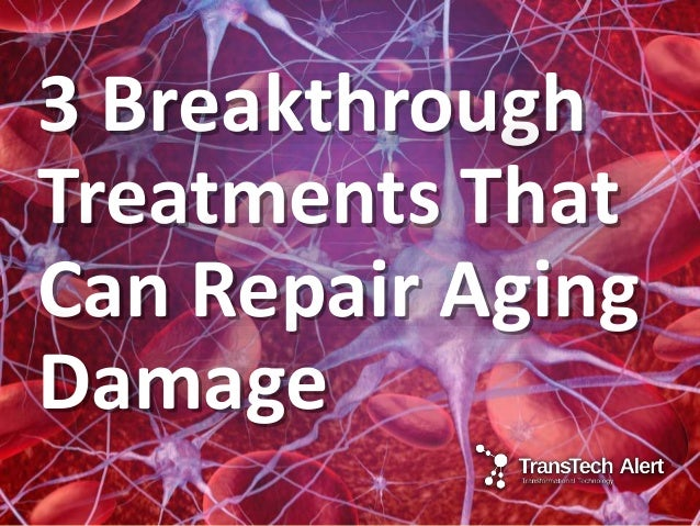 3 Breakthrough Treatments That Can Repair Aging Damage