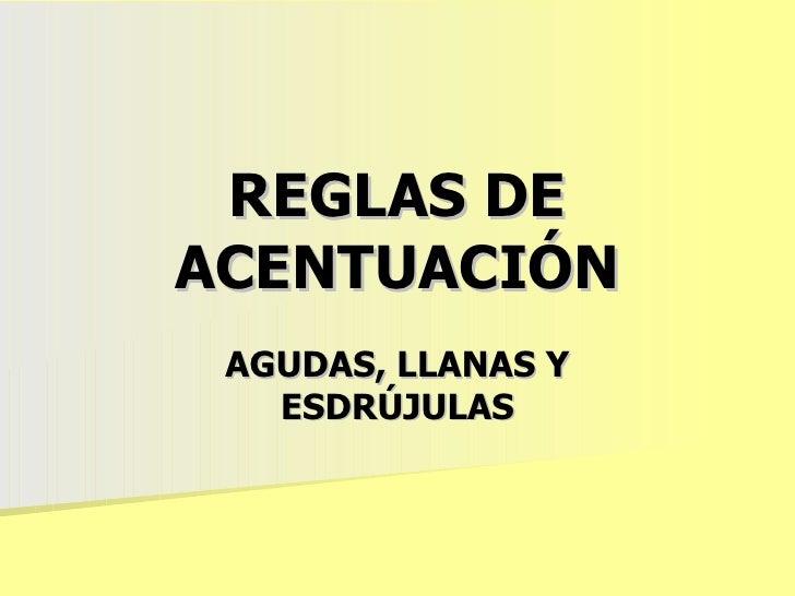 REGLAS DE ACENTUACIÓN AGUDAS, LLANAS Y ESDRÚJULAS