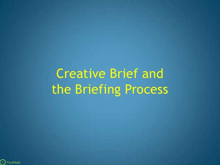 Creative Brief and the Briefing Process<br />C   PipalMajik<br />