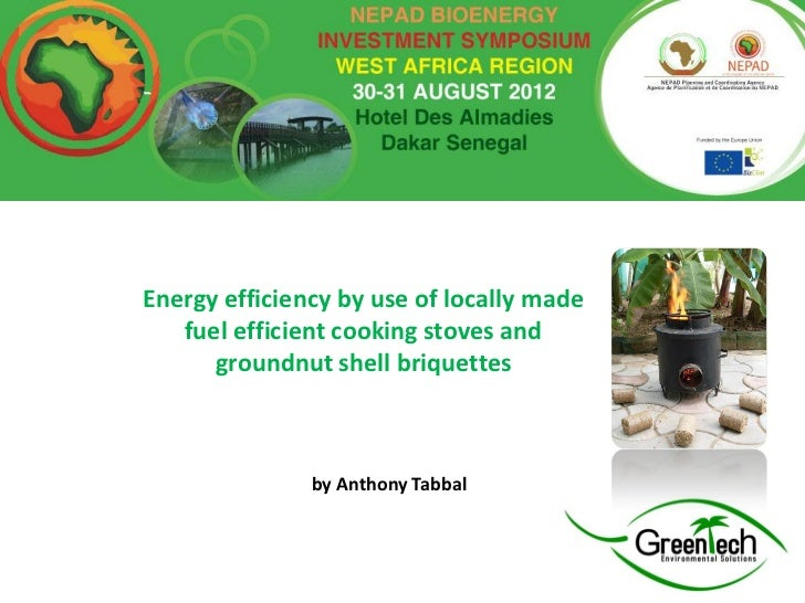 Energy efficiency by use of locally made   fuel efficient cooking stoves and      groundnut shell briquettes              ...