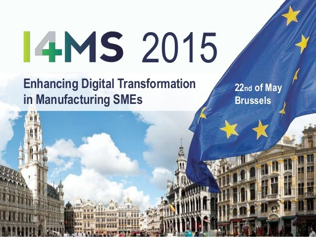 Enhancing Digital Transformation in Manufacturing SMEs 22nd of May Brussels 2015 1