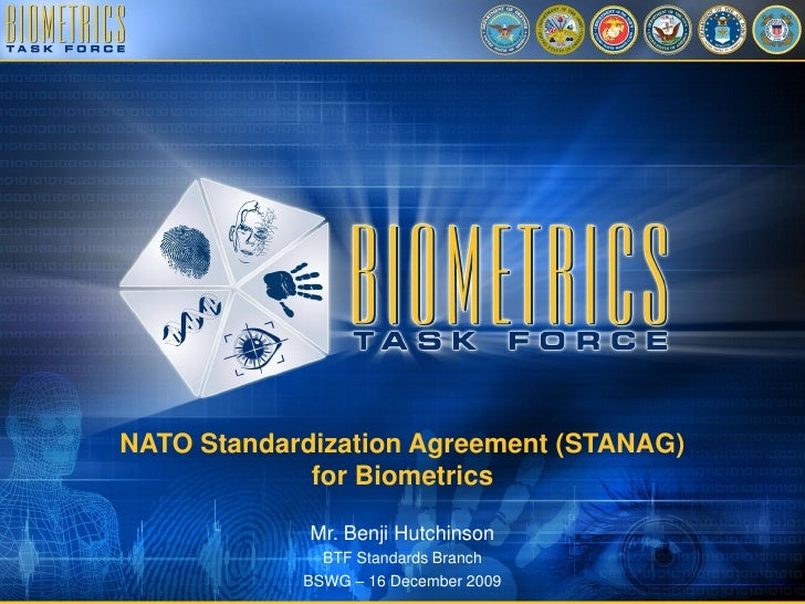 NATO Standardization Agreement (STANAG)              for Biometrics               Mr. Benji Hutchinson               BTF S...