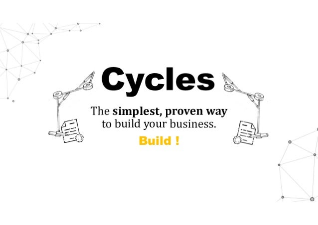 Cycles The simplest,provenway to build your business. Build !