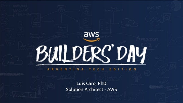 © 2018, Amazon Web Services, Inc. or its affiliates. All rights reserved. Luis Caro, PhD Solution Architect - AWS