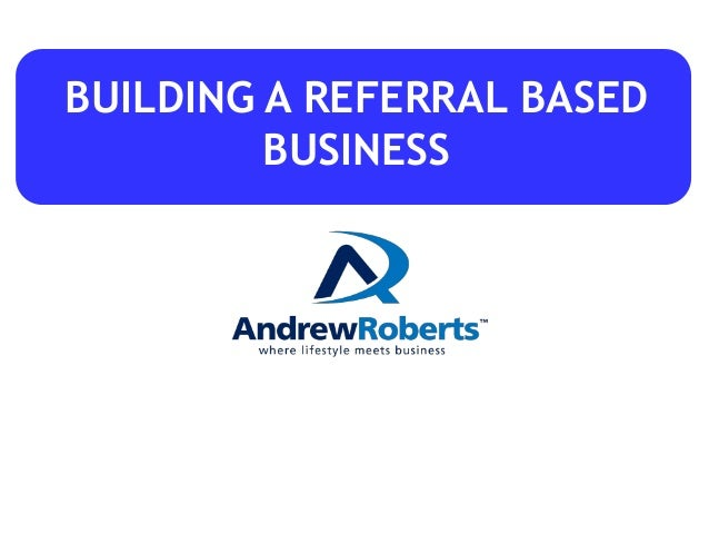 BUILDING A REFERRAL BASED BUSINESS