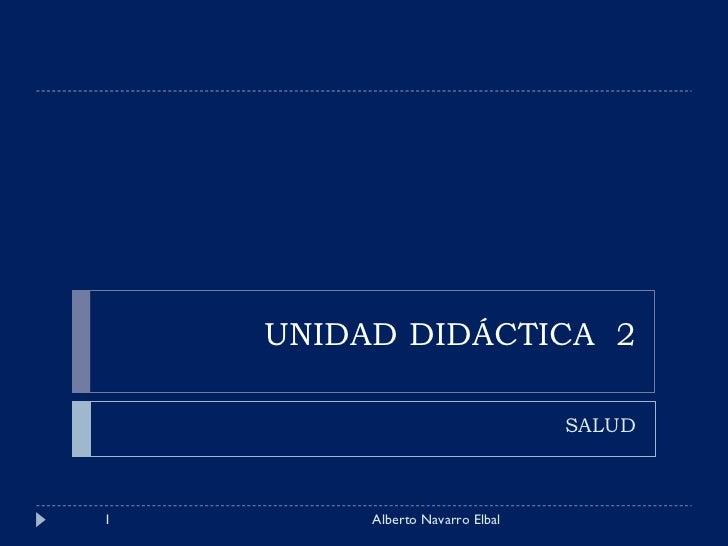UNIDAD DIDÁCTICA  2 SALUD Alberto Navarro Elbal