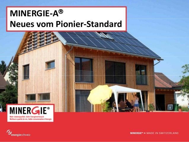www.minergie.ch MINERGIE‐A® NeuesvomPionier‐Standard