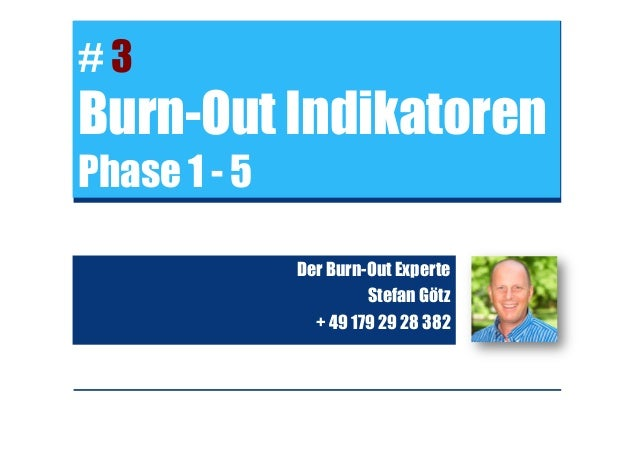 # 3 Burn-Out Indikatoren Phase 1 - 5 Der Burn-Out Experte Stefan Götz + 49 179 29 28 382