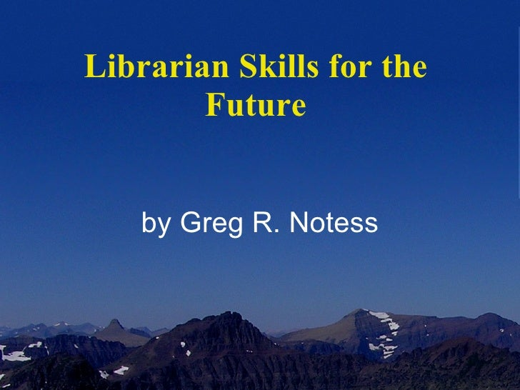 Librarian Skills for the Future by Greg R. Notess