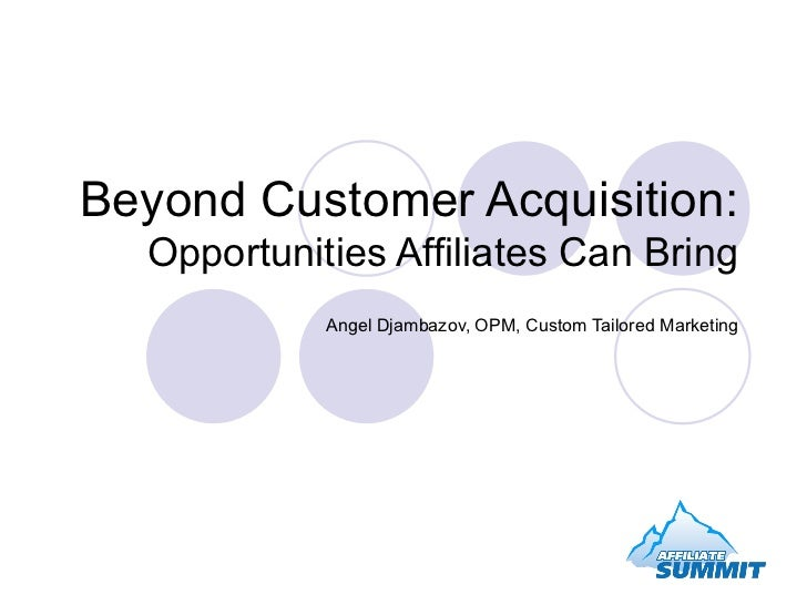 Beyond Customer Acquisition: Opportunities Affiliates Can Bring Angel Djambazov, OPM, Custom Tailored Marketing