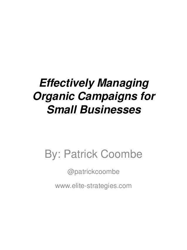 Effectively Managing Organic Campaigns for Small Businesses By: Patrick Coombe @patrickcoombe www.elite-strategies.com