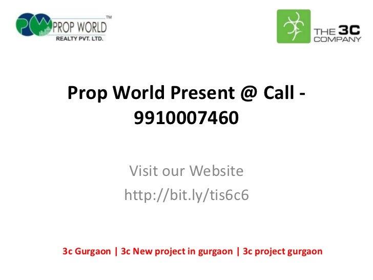 Prop World Present @ Call -       9910007460              Visit our Website             http://bit.ly/tis6c63c Gurgaon | 3...