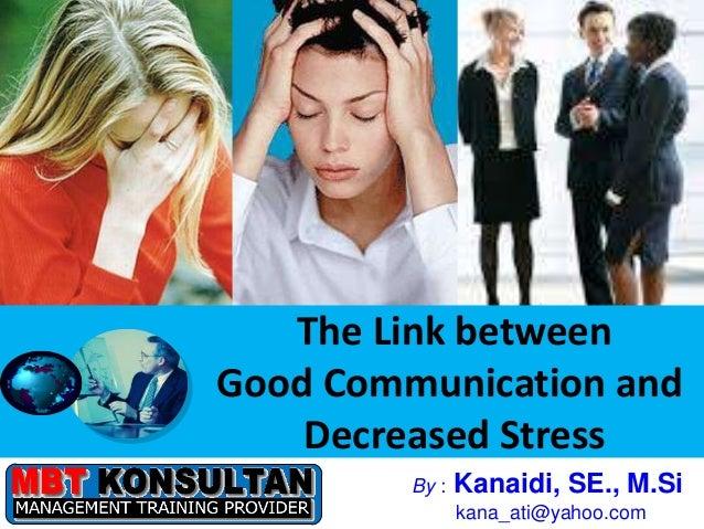The Link between                 Good Communication and                     Decreased StressBandung, 21 - 23 Juni 2010   B...