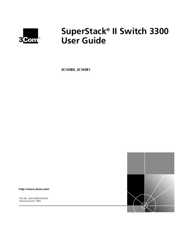 ® http://www.3com.com/ SuperStack® II Switch 3300 User Guide 3C16980, 3C16981 Part No. DUA1698-0AAA05 Published April 1999...