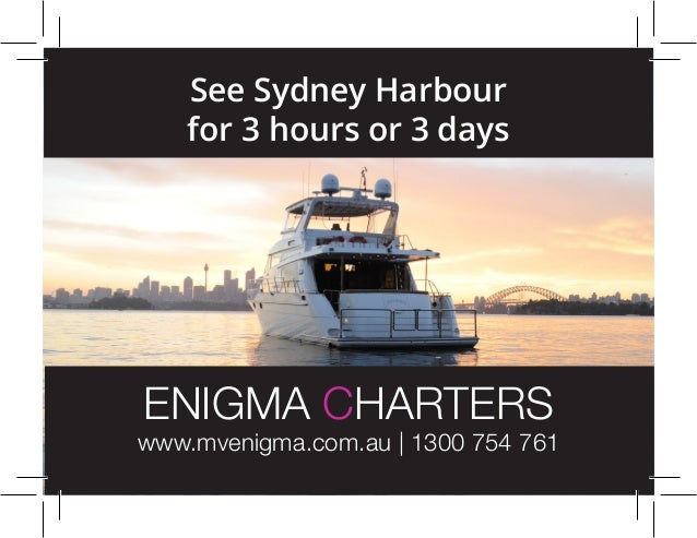 See Sydney Harbour for 3 hours or 3 days ENIGMA CHARTERS www.mvenigma.com.au | 1300 754 761